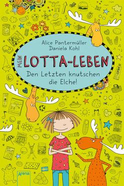 Mein Lotta-Leben (6). Den Letzten knutschen die Elche von Kohl,  Daniela, Pantermüller,  Alice