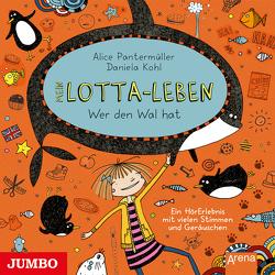 Mein Lotta-Leben. Wer den Wal hat von Kultscher,  Katinka, Pantermüller,  Alice, u.v.a.