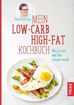 Mein Low-Carb-High-Fat-Kochbuch von Paschmann,  Anne