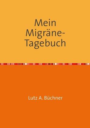 Mein Migräne-Tagebuch von A. Büchner,  Lutz