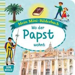 Mein Mini-Bilderbuch: Wo der Papst wohnt von Hebert,  Esther, Rensmann,  Gesa, Spinkova,  Martina