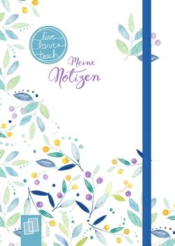 """Mein Mini-Notizbuch A6 """"live – love – teach""""– Edition Blumen von Redaktionsteam Verlag an der Ruhr"""