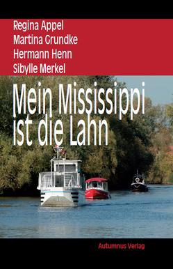 Mein Mississippi ist die Lahn von Appel,  Regina, Grundke,  Martina, Henn,  Hermann, Merkel,  Sibylle, Spitzner,  Anne