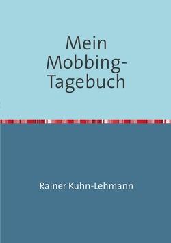 Mein Mobbing-Tagebuch von Kuhn-Lehmann,  Rainer
