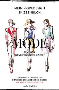 Mein Modedesign Skizzenbuch Mode zeichnen, entwerfen und skizzieren Zeichenbuch für Designer Sketchbook für Modezeichnungen mit weiblichen Silhouetten von Wagner,  Laura