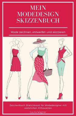 Mein Modedesign Skizzenbuch Mode zeichnen, entwerfen und skizzieren Zeichenbuch Sketchbook für Modedesigner mit weiblichen Silhouetten von Wagner,  Laura