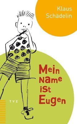 Mein Name ist Eugen von Schädelin,  Klaus, Schnyder,  Rudolf