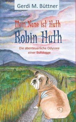 Mein Name ist Huth, Robin Huth von Büttner,  Gerdi M.