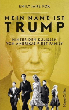Mein Name ist Trump – Hinter den Kulissen von Amerikas First Family von Falk,  Dietlind, Fox,  Emily Jane, Meyer,  Hannes