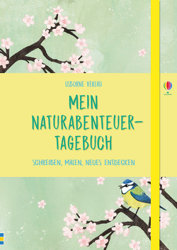Mein Naturabenteuer-Tagebuch von Hall,  Rose, Hull,  Sarah, McGuinness,  Jane, Smith,  Briony May