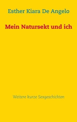 Mein Natursekt und ich: Weitere kurze Sexgeschichten von De Angelo,  Esther Kiara
