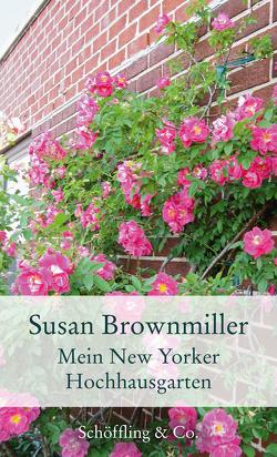 Mein New Yorker Hochhausgarten von Brownmiller,  Susan, Walitzek,  Brigitte