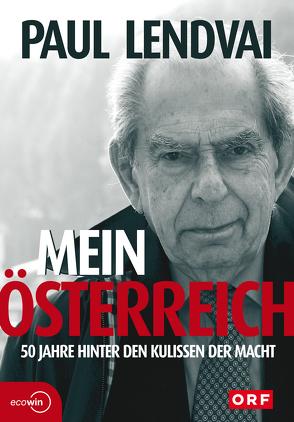 Mein Österreich. 50 Jahre hinter den Kulissen der Macht von Lendvai,  Paul