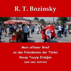 Mein offener Brief an den Präsidenten der Türkei Recep Tayyip Erdogan (und zwei Satiren) von Bozinsky,  R. T.