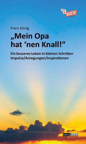 """""""Mein Opa hat 'nen Knall!"""" von König,  Franz"""