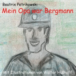 Mein Opa war Bergmann von Petrikowski,  Beatrix