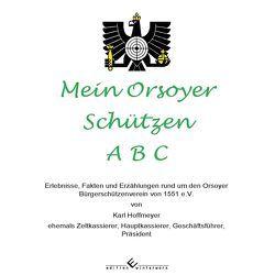 Mein Orsoyer Schützen A B C von Hoffmeyer,  Karl