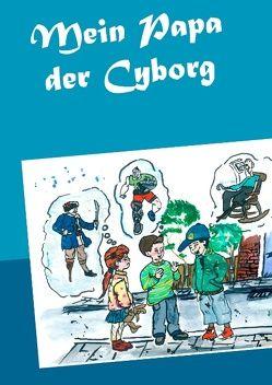 Mein Papa der Cyborg von Wagner,  Matthias