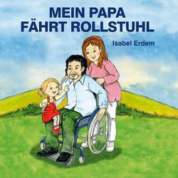 Mein Papa fährt Rollstuhl von Erdem,  Isabel, Georgi,  Heike