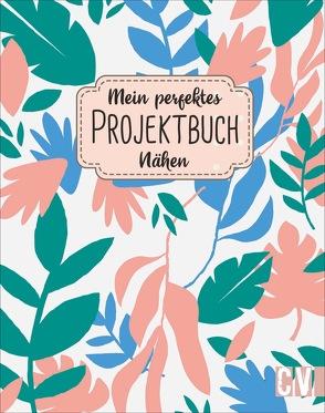 Mein perfektes Projektbuch. Nähen von Reuter,  Yvonne