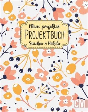 Mein perfektes Projektbuch. Stricken & Häkeln von Reuter,  Yvonne