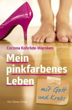 Mein pinkfarbenes Leben mit Gott und Krebs von Kohröde-Warnken,  Corinna