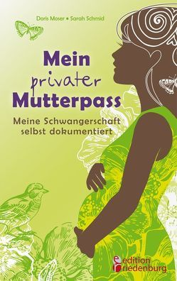 Mein privater Mutterpass – Meine Schwangerschaft selbst dokumentiert von Moser,  Doris, Schmid,  Sarah