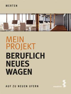 Mein Projekt: Beruflich Neues wagen von Merten,  René