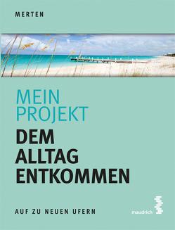 Mein Projekt: Dem Alltag entkommen von Merten,  René