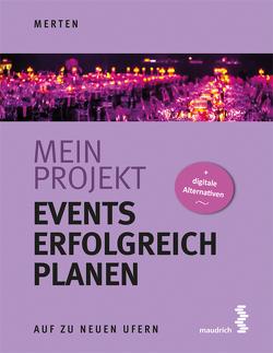 Mein Projekt: Events erfolgreich planen von Merten,  René
