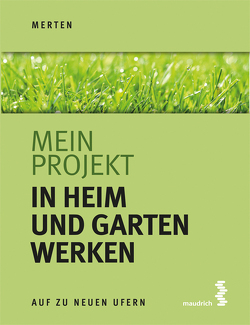 Mein Projekt: In Heim und Garten werken von Merten,  René