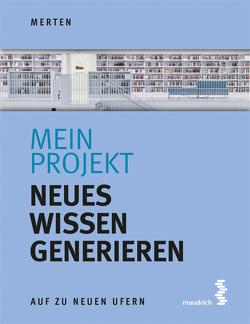 Mein Projekt: Neues Wissen generieren von Merten,  René