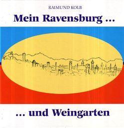 Mein Ravensburg … und Weingarten von Kolb,  Raimund, Widmaier,  Kurt