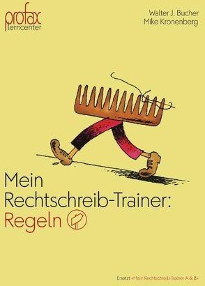 Mein Rechtschreib-Trainer: Regeln von Bucher,  Walter J, Kronenberg,  Mike