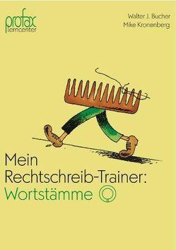 Mein Rechtschreib-Trainer: Wortstämme von Bucher,  Walter J, Kronenberg,  Mike