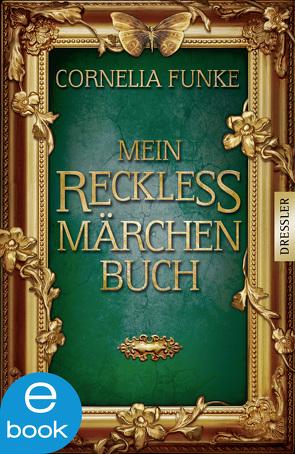 Mein Reckless Märchenbuch von Funke,  Cornelia, Grimm,  Jacob und Wilhelm, Svend Otto S.