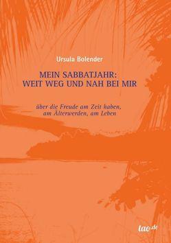 Mein Sabbatjahr: Weit weg und nah bei mir von Bolender,  Ursula