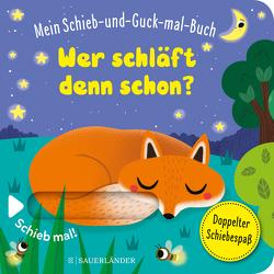Mein Schieb & Guck-mal-Buch: Wer schläft denn schon? von Baretti,  Sonia, Menge,  Stephanie