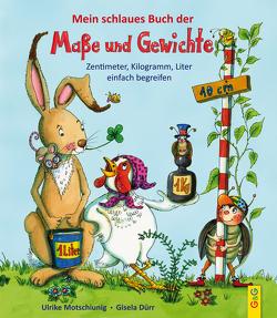 Mein schlaues Buch der Maße und Gewichte von Dürr,  Gisela, Motschiunig,  Ulrike
