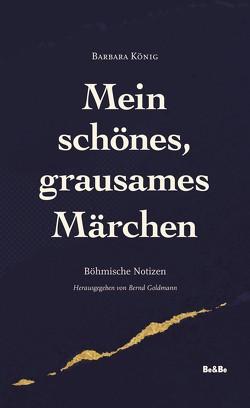 Mein schönes, grausames Märchen von Goldmann,  Bernd, König,  Barbara