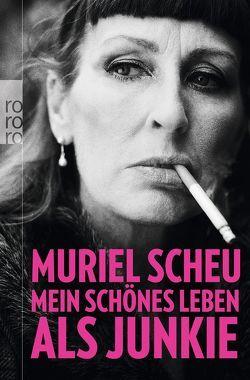 Mein schönes Leben als Junkie von Scheu,  Muriel