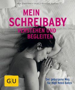Mein Schreibaby verstehen und begleiten von Gaca,  Anja Constance, Mierau,  Susanne