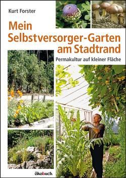 Mein Selbstversorger-Garten am Stadtrand von Forster,  Kurt
