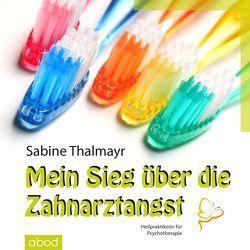 Mein Sieg  über die Zahnarztangst von Thalmayr,  Sabine