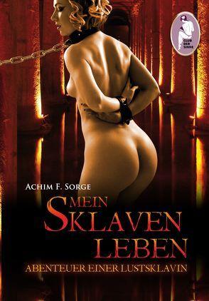 Mein Sklavenleben von Sorge,  Achim F.