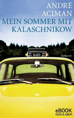 Mein Sommer mit Kalaschnikow von Aciman,  André, Kilchling,  Verena