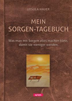 Mein Sorgen-Tagebuch von Hauer,  Ursula