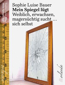 Mein Spiegel lügt von Bauer,  Sophie Luise
