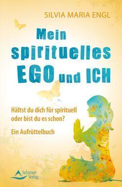 Mein spirituelles Ego und ich von Engl,  Silvia Maria