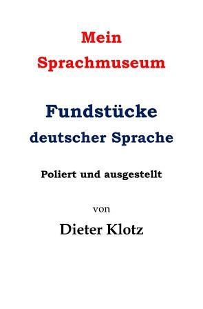 Mein Sprachmuseum Fundstücke deutscher Sprache von Klotz,  Dieter